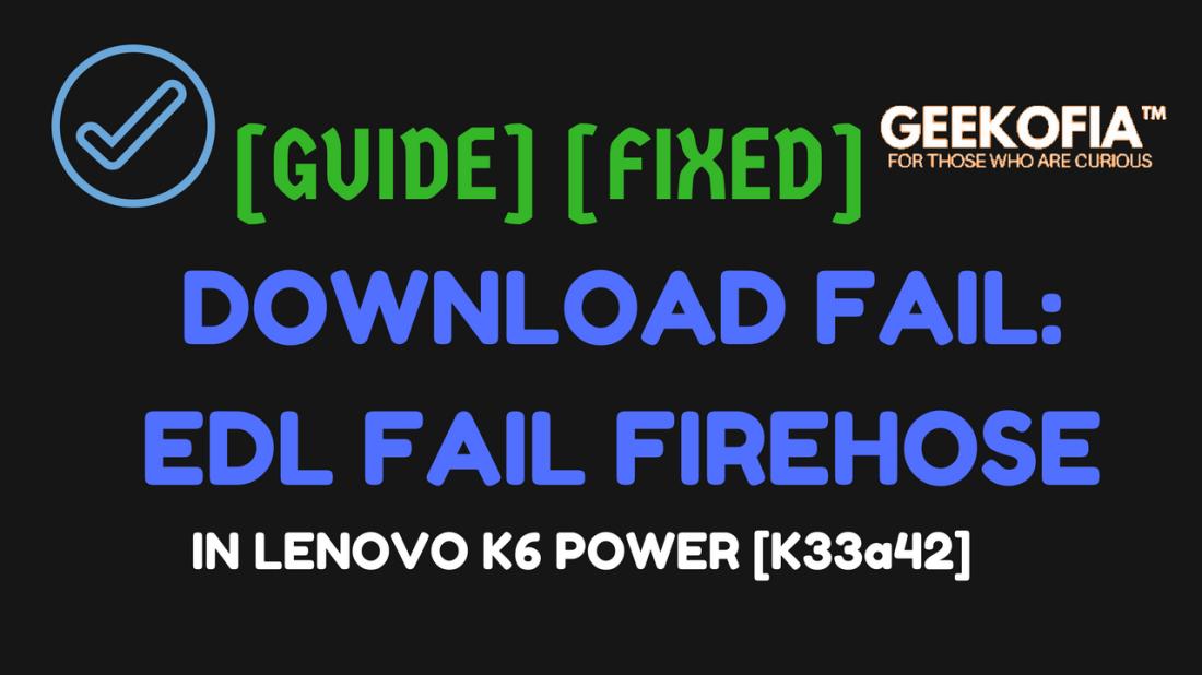 Lenovo K6 Power Stock Rom Flashing | Flash/Unbrick – GEEKOFIA