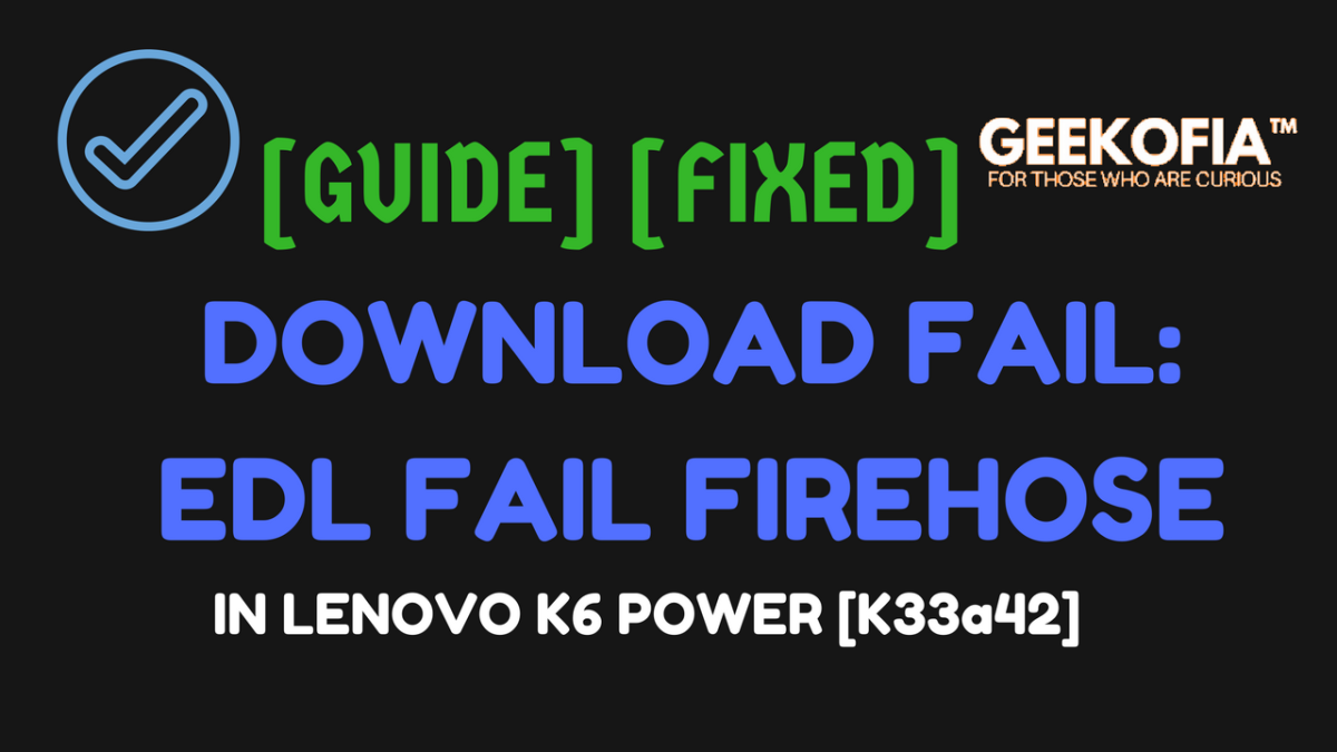 Download Fail:Switch TO EDL FailFireHose Fail [fixed] – GEEKOFIA